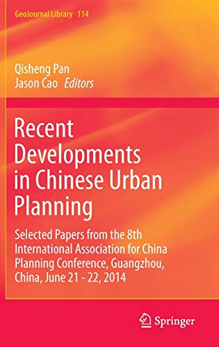 9783319184692: Recent Developments in Chinese Urban Planning: Selected Papers from the 8th International Association for China Planning Conference, Guangzhou, China, June 21 - 22, 2014 (GeoJournal Library)