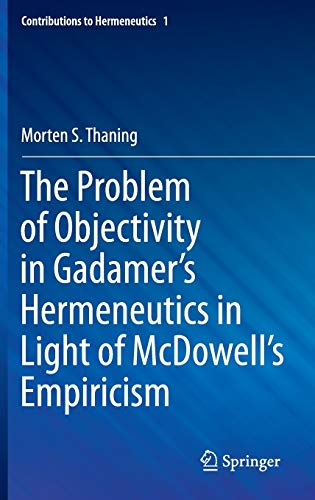 9783319186474: The Problem of Objectivity in Gadamer's Hermeneutics in Light of McDowell's Empiricism (Contributions to Hermeneutics)