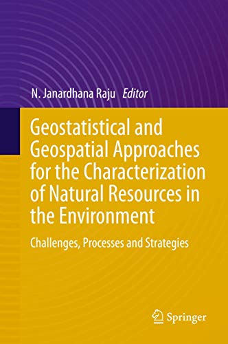9783319186627: Geostatistical and Geospatial Approaches for the Characterization of Natural Resources in the Environment: Challenges, Processes and Strategies