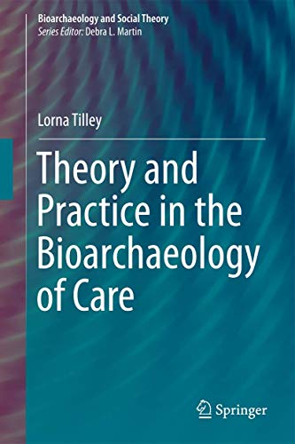 9783319188591: Theory and Practice in the Bioarchaeology of Care (Bioarchaeology and Social Theory)