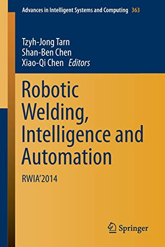 9783319189963: Robotic Welding, Intelligence and Automation: RWIA'2014 (Advances in Intelligent Systems and Computing)