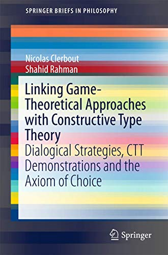 9783319190624: Linking Game-Theoretical Approaches with Constructive Type Theory: Dialogical Strategies, CTT demonstrations and the Axiom of Choice (SpringerBriefs in Philosophy)