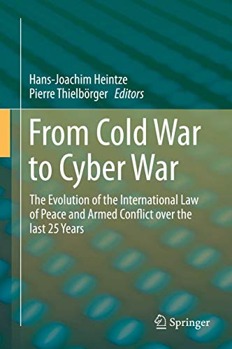 9783319190860: From Cold War to Cyber War: The Evolution of the International Law of Peace and Armed Conflict over the last 25 Years