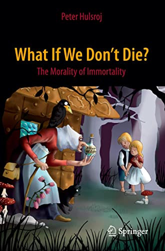9783319190921: What If We Don't Die?: The Morality of Immortality (Springer Praxis Books)