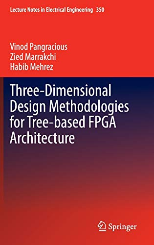 9783319191737: Three-Dimensional Design Methodologies for Tree-based FPGA Architecture (Lecture Notes in Electrical Engineering)