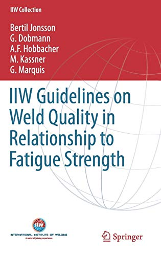 9783319191973: IIW Guidelines on Weld Quality in Relationship to Fatigue Strength (IIW Collection)