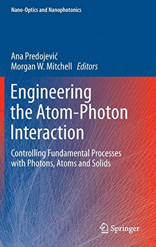 9783319192307: Engineering the Atom-Photon Interaction: Controlling Fundamental Processes with Photons, Atoms and Solids (Nano-Optics and Nanophotonics)