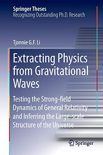 9783319192727: Extracting Physics from Gravitational Waves: Testing the Strong-field Dynamics of General Relativity and Inferring the Large-scale Structure of the Universe (Springer Theses)