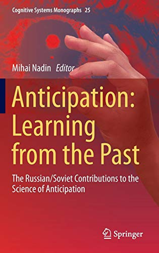 9783319194455: Anticipation: Learning from the Past: The Russian/Soviet Contributions to the Science of Anticipation (Cognitive Systems Monographs)