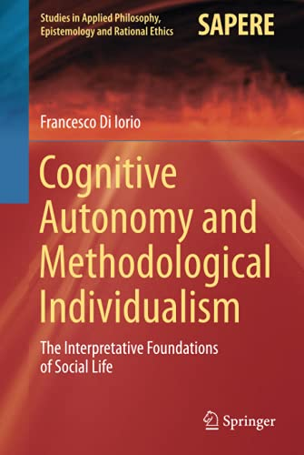 9783319195117: Cognitive Autonomy and Methodological Individualism: The Interpretative Foundations of Social Life (Studies in Applied Philosophy, Epistemology and Rational Ethics)