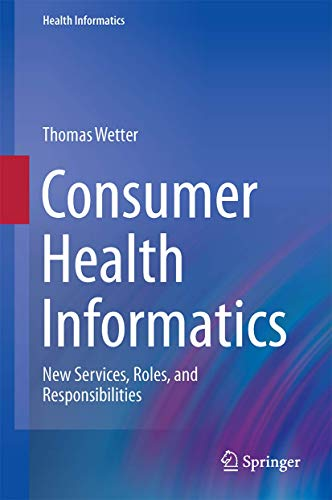9783319195896: Consumer Health Informatics: New Services, Roles, and Responsibilities