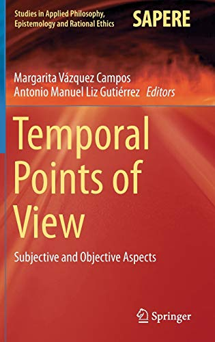 9783319198149: Temporal Points of View: Subjective and Objective Aspects (Studies in Applied Philosophy, Epistemology and Rational Ethics)