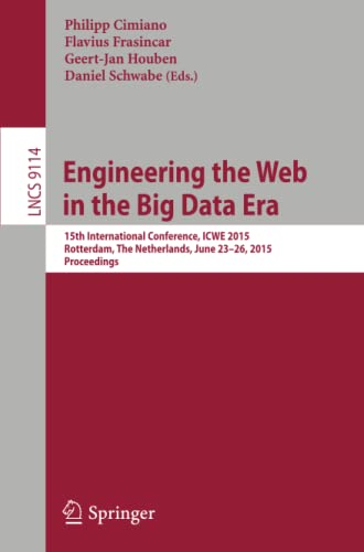 9783319198897: Engineering the Web in the Big Data Era: 15th International Conference, ICWE 2015, Rotterdam, The Netherlands, June 23-26, 2015, Proceedings (Lecture Notes in Computer Science)