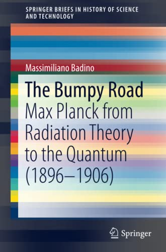 9783319200309: The Bumpy Road: Max Planck from Radiation Theory to the Quantum (1896-1906) (SpringerBriefs in History of Science and Technology)