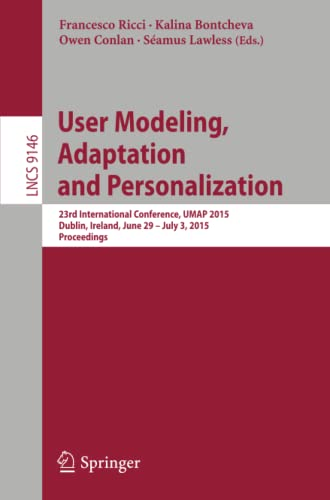 9783319202662: User Modeling, Adaptation and Personalization: 23rd International Conference, UMAP 2015, Dublin, Ireland, June 29 -- July 3, 2015. Proceedings (Lecture Notes in Computer Science)