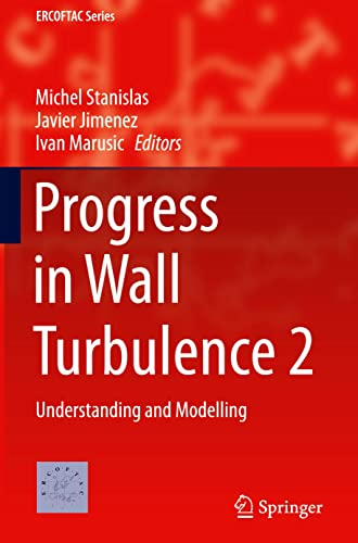 Progress in Wall Turbulence: Understanding and Modelling (ERCOFTAC Series): Michel Stanislas, ...