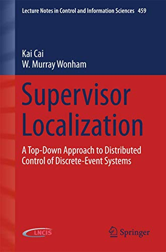 9783319204956: Supervisor Localization: A Top-Down Approach to Distributed Control of Discrete-Event Systems (Lecture Notes in Control and Information Sciences)