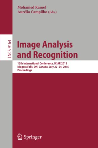 9783319208008: Image Analysis and Recognition: 12th International Conference, ICIAR 2015, Niagara Falls, ON, Canada, July 22-24, 2015, Proceedings (Lecture Notes in Computer Science)