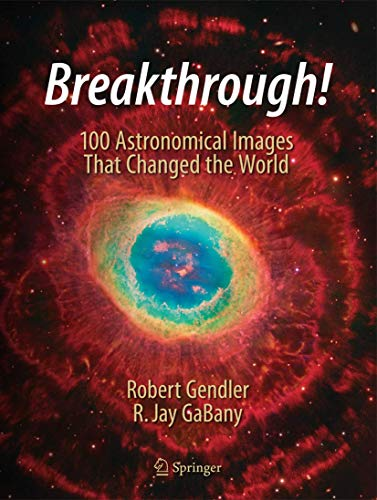 9783319209722: Breakthrough!: 100 Astronomical Images That Changed the World