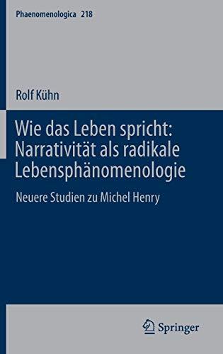 9783319210643: Wie das Leben spricht: Narrativität als radikale Lebensphänomenologie : Neuere Studien zu Michel Henry (Phaenomenologica)