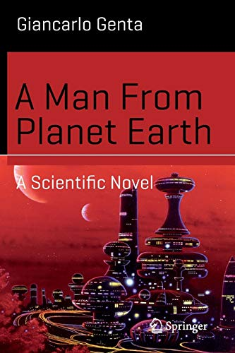 9783319211145: A Man From Planet Earth: A Scientific Novel (Science and Fiction)