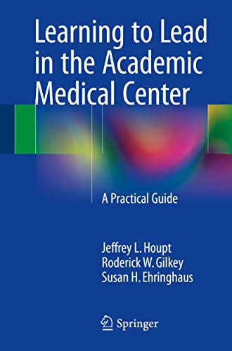 9783319212593: Learning to Lead in the Academic Medical Center: A Practical Guide