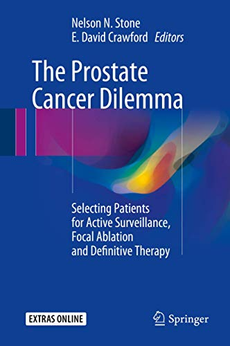 9783319214849: The Prostate Cancer Dilemma: Selecting Patients for Active Surveillance, Focal Ablation and Definitive Therapy