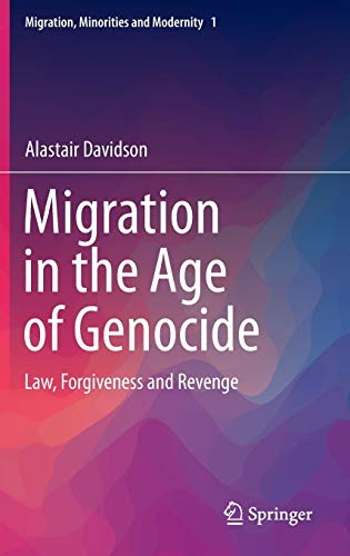 9783319218489: Migration in the Age of Genocide: Law, Forgiveness and Revenge (Migration, Minorities and Modernity)