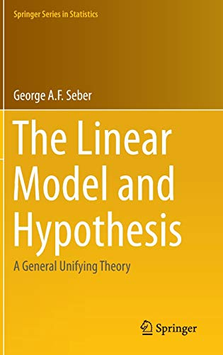 9783319219295: The Linear Model and Hypothesis: A General Unifying Theory (Springer Series in Statistics)