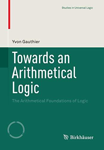 9783319220864: Towards an Arithmetical Logic : The Arithmetical Foundations of Logic