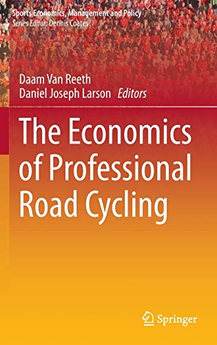 9783319223117: The Economics of Professional Road Cycling (Sports Economics, Management and Policy)