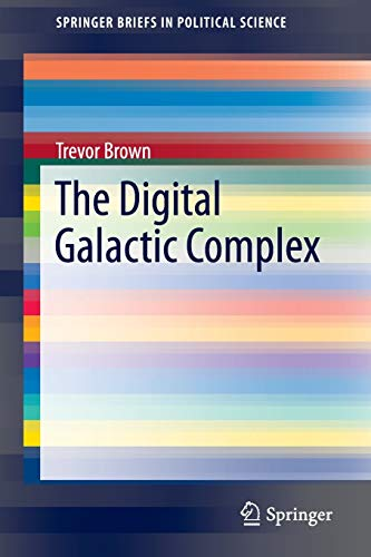 9783319223858: The Digital Galactic Complex (SpringerBriefs in Political Science)
