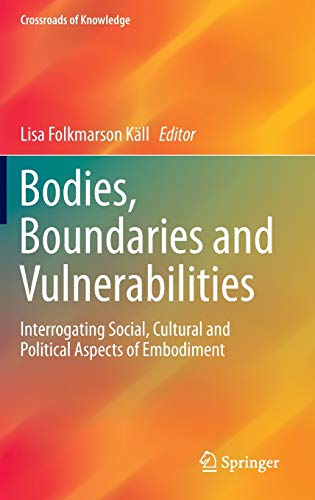 9783319224930: Bodies, Boundaries and Vulnerabilities: Interrogating Social, Cultural and Political Aspects of Embodiment (Crossroads of Knowledge)
