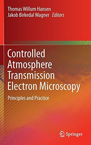 Controlled Atmosphere Transmission Electron Microscopy. Principles and: Hansen, Thomas Willum;