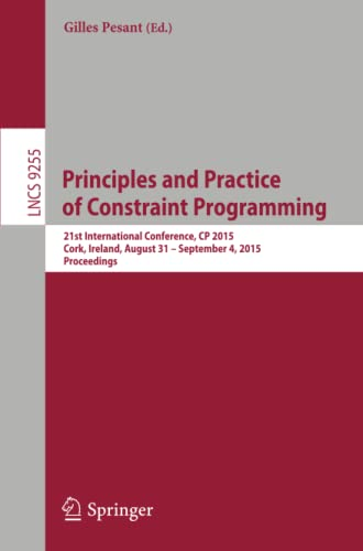 9783319232188: Principles and Practice of Constraint Programming: 21st International Conference, CP 2015, Cork, Ireland, August 31 -- September 4, 2015, Proceedings (Lecture Notes in Computer Science)