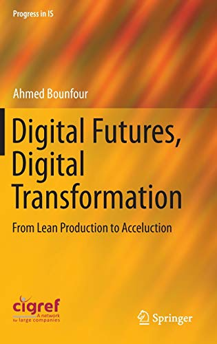 9783319232782: Digital Futures, Digital Transformation: From Lean Production to Acceluction (Progress in IS)