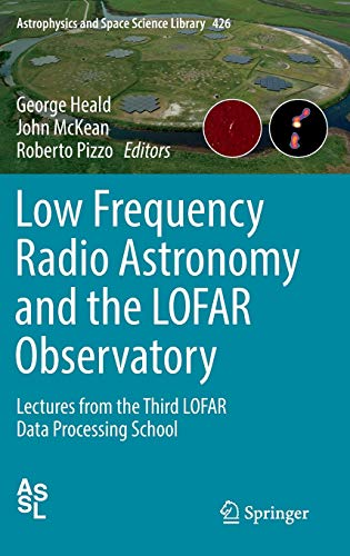 9783319234335: Low Frequency Radio Astronomy and the LOFAR Observatory: Lectures from the Third LOFAR Data Processing School (Astrophysics and Space Science Library)