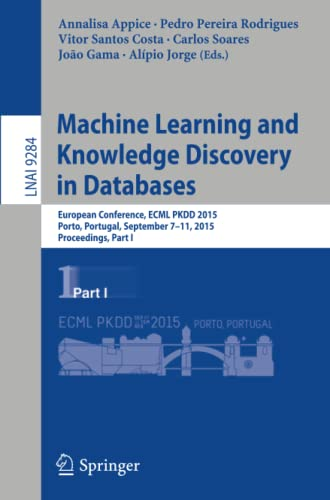 9783319235271: Machine Learning and Knowledge Discovery in Databases: European Conference, ECML PKDD 2015, Porto, Portugal, September 7-11, 2015, Proceedings, Part I (Lecture Notes in Computer Science)