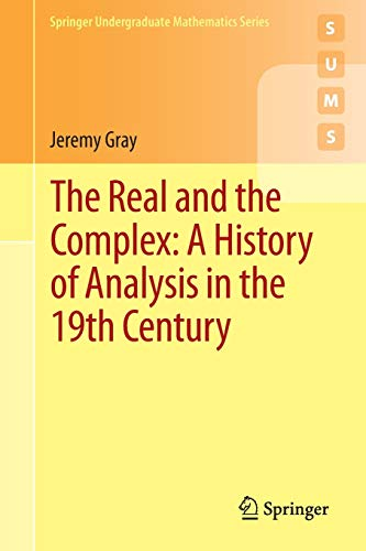 The Real and the Complex: A History of Analysis in the 19th Century: 2015: Jeremy Gray