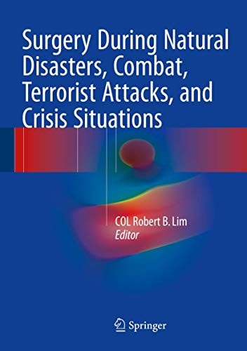 9783319237176: Surgery During Natural Disasters, Combat, Terrorist Attacks, and Crisis Situations