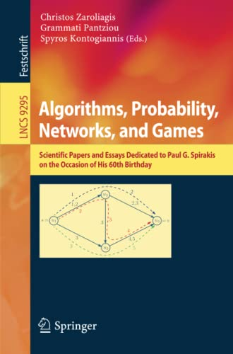 9783319240237: Algorithms, Probability, Networks, and Games: Scientific Papers and Essays Dedicated to Paul G. Spirakis on the Occasion of His 60th Birthday (Lecture Notes in Computer Science)