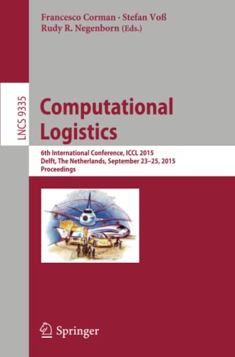 9783319242637: Computational Logistics: 6th International Conference, ICCL 2015, Delft, The Netherlands, September 23-25, 2015, Proceedings (Lecture Notes in Computer Science)