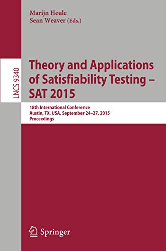 9783319243177: Theory and Applications of Satisfiability Testing -- SAT 2015: 18th International Conference, Austin, TX, USA, September 24-27, 2015, Proceedings (Lecture Notes in Computer Science)