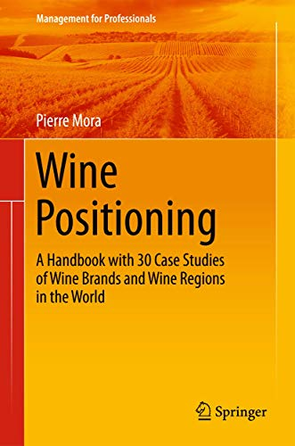 9783319244792: Wine Positioning: A Handbook with 30 Case Studies of Wine Brands and Wine Regions in the World (Management for Professionals)