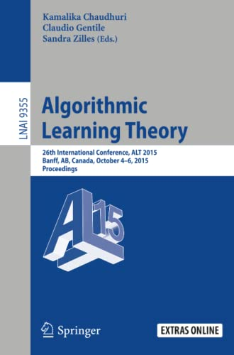 9783319244853: Algorithmic Learning Theory: 26th International Conference, ALT 2015, Banff, AB, Canada, October 4-6, 2015, Proceedings (Lecture Notes in Computer Science)
