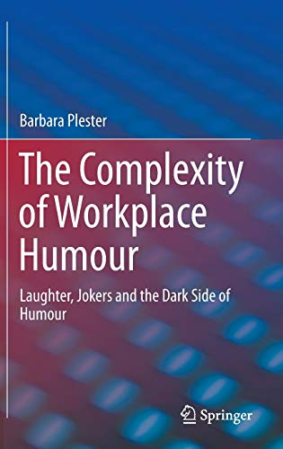 9783319246673: The Complexity of Workplace Humour: Laughter, Jokers and the Dark Side of Humour