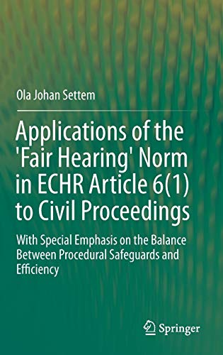 9783319248813: Applications of the 'Fair Hearing' Norm in ECHR Article 6(1) to Civil Proceedings: With Special Emphasis on the Balance Between Procedural Safeguards and Efficiency