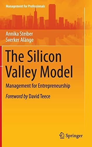 The Silicon Valley Model: Management for Entrepreneurship: Annika Steiber