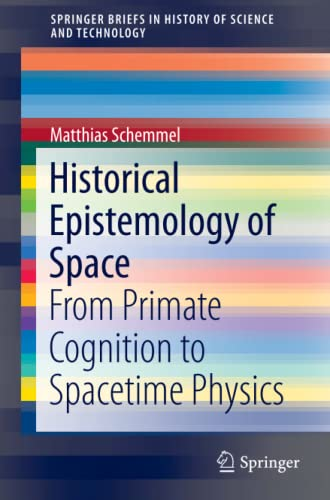 9783319252391: Historical Epistemology of Space: From Primate Cognition to Spacetime Physics (SpringerBriefs in History of Science and Technology)