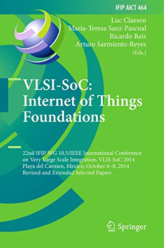 9783319252780: VLSI-SoC: Internet of Things Foundations: 22nd IFIP WG 10.5/IEEE International Conference on Very Large Scale Integration, VLSI-SoC 2014, Playa del ... in Information and Communication Technology)